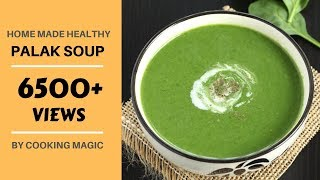 Quick Palak Soup with cream | Healthy Spinach Soup | Cooking Magic