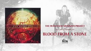 THE FRANCESCO ARTUSATO PROJECT - Blood From A Stone