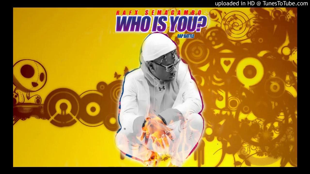 Download Who Is You   Rafx Semagambo  Da Battle Continues Avumye Gravity Fik Fameika Fefe