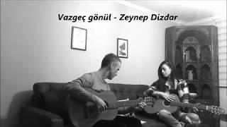 Vazgeç gönül - Zeynep Dizdar (Cover:Aslı Dumlu Pulluk)