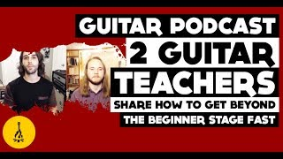 Guitar Podcast | 2 Guitar Teachers Share How To Get Beyond The Beginner Stage FAST