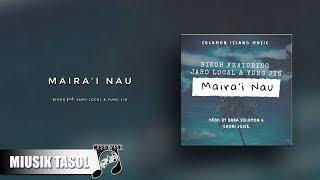 Bikoh - Maira'i Nau (ft. Jaro Local & Yung Jin)