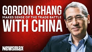Gordon Chang Makes Sense of the Trade Battle with China