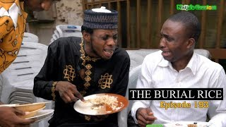THE BURIAL RICE (Naijas Craziest Comedy) (Episode 193)