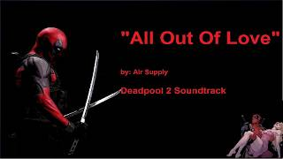 All out of love  lyrics - Air Supply Deadpool 2 Soundtrack