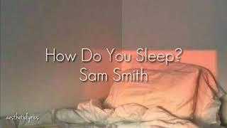How do you sleep? - Sam Smith (lyrics)