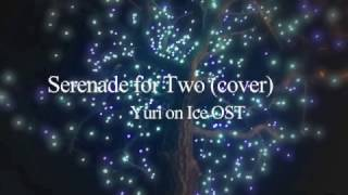 Serenade for Two (cover) - Yuri on Ice OST