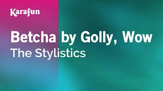 Karaoke Betcha By Golly, Wow - The Stylistics *