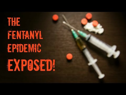 The Fentanyl Epidemic Exposed!