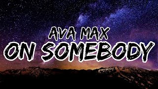 Download Ava Max - On Somebody (Clean - Lyrics) Mp3 and Videos