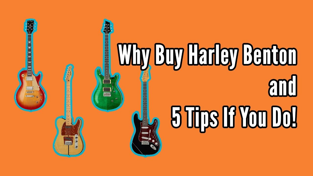 Why Buy Harley Benton and 5 Tips If You Do