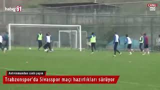 Trabzonspor Sivasspor maçına hazırlanıyor