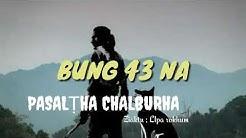 PASALṬHA CHALBURHA' BUNG 43 NA