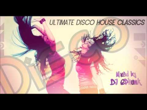 Ultimate Classic & Old Skool Funky Disco House Anthems (Part 1) : In the Mix w/ DJ EPhunk