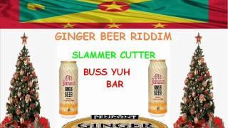 SLAMMER CUTTER - BUS YUH BAR - GINGER BEER RIDDIM - GRENADA SOCA PARANG