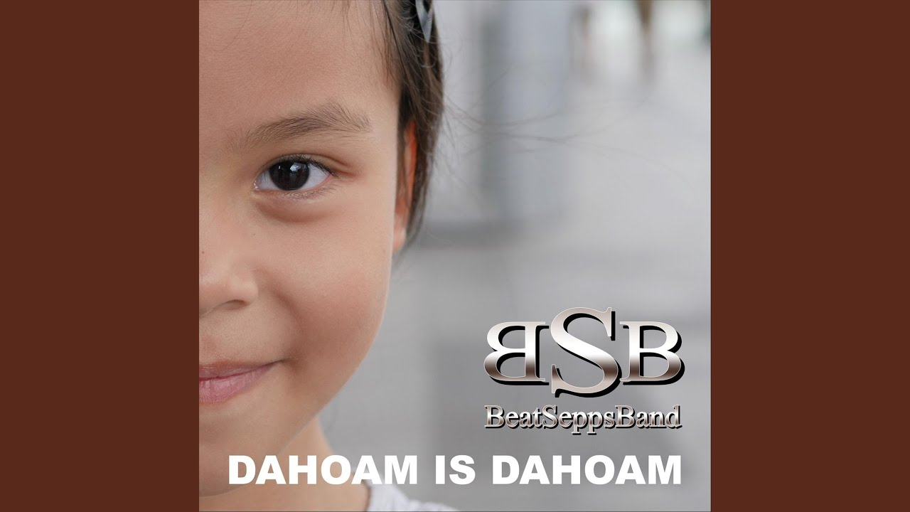 You Tube Dahoam Is Dahoam