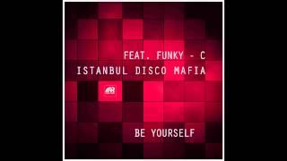 Istanbul Disco Mafia feat. Funky C - Be Yourself