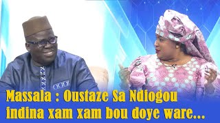 Massala : Oustaze Sa Ndiogou indina xam xam bou doye ware...