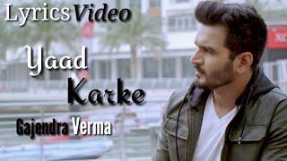Yaad Karke Lyrics - Gajendra Verma