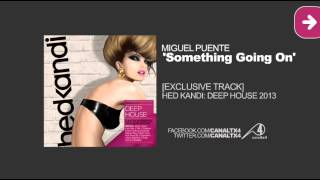 TX4 [Hed Kandi] [Deep House 2013] Miguel Puente - Something Going On