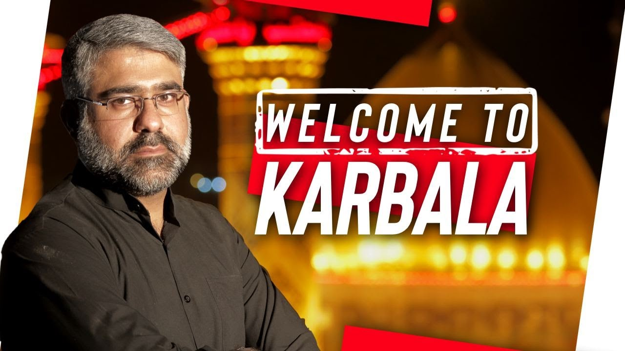 Welcome to Karbala with Mustafa Al- Khatib – Every Night During Muharram 11:30 PM LDN