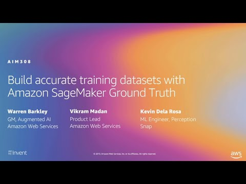 AWS re:Invent 2019: Build accurate training datasets with Amazon SageMaker Ground Truth (AIM308)