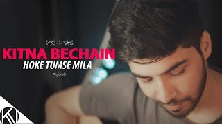 Kitna Bechain Hoke Tumse Mila I Male Version I Unplugged I Kasoor I Karan Nawani