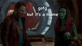 guardians of the galaxy but it's a meme