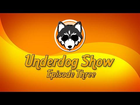 Underdog Show Episode 3