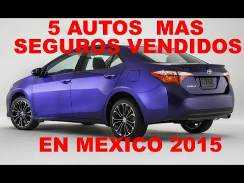 Los 5 autos mas seguros vendidos en mexico.