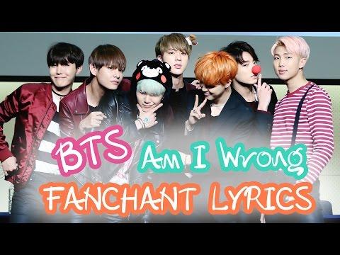 {FANCHANT LYRICS] BTS - Am I Wrong