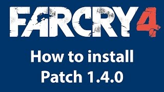 How to install the patch 1.4.0 Far Cry 4