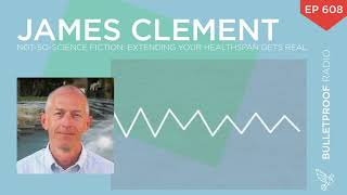 Not-So-Science Fiction: Extending Your Healthspan Gets Real – James Clement – #608