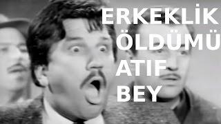 Erkeklik Öldümü Atıf Bey  - Türk Filmi