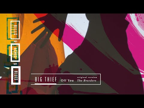 Big Thief - Off You (The Breeders)