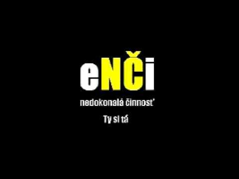 eNČi - Ty si tá