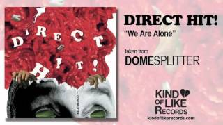 Watch Direct Hit We Are Alone video
