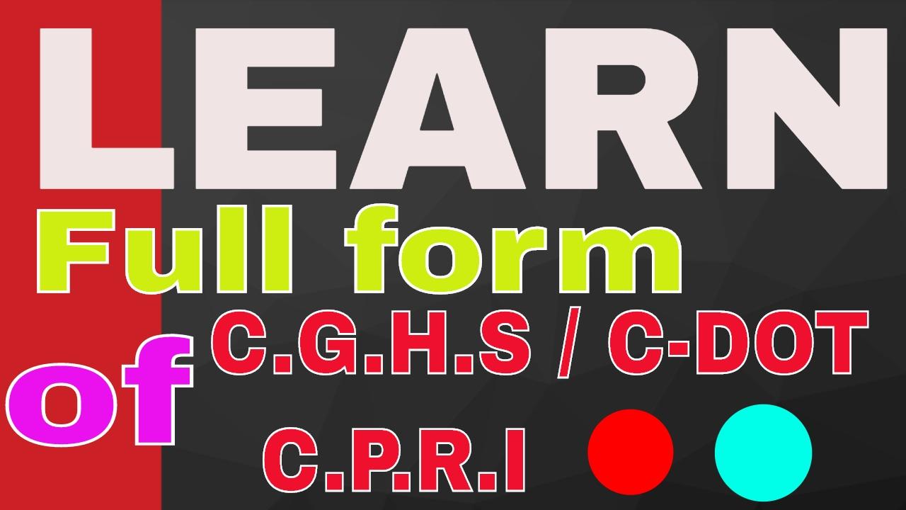 Full forms of( C.G.H.S /C -DOT/ C.B.D.T /C.P.R.I) - YouTube