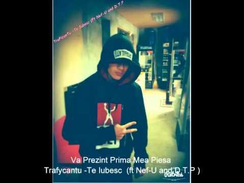 TraFycanTu-Te Iubesc (ft Nef-U and DTP Tecuci)