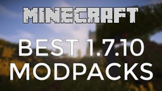 Top 10 Modpacks for Minecraft 1.7.10