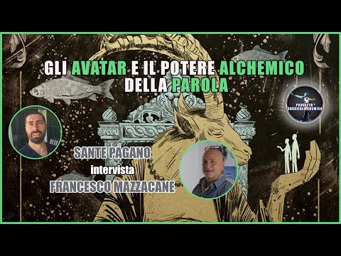 GLI AVATAR E IL POTERE ALCHEMICO DELLA PAROLA - Sante Pagano intervista Francesco Mazzacane
