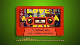 YouTube動画:Kenty Gross feat. NG HEAD / LOVE NANIWA BAD