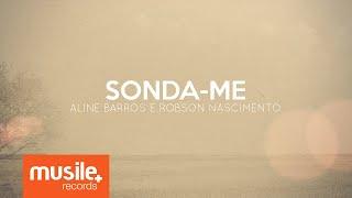 Video Sonda-me - Aline Barros e Robson Nascimento (Lyric) download MP3, 3GP, MP4, WEBM, AVI, FLV Maret 2017