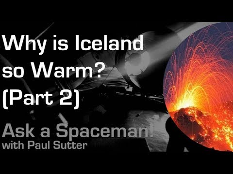 What makes Iceland so warm? (Part 2) - Ask a Spaceman!