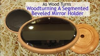 Woodturning A Segmented Beveled Mirror Holder