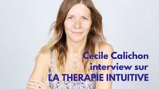 Cécile Calichon nous parle de la Thérapie Intuitive