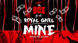 Boz feat. ROYAL GNRL - Mine [ prod. by Gush ]