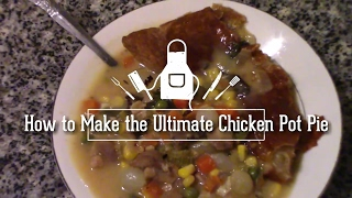 How to Make the Ultimate Chicken Pot Pie