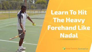 Tennis Lesson: Learn To Hit The Heavy Forehand Like Nadal