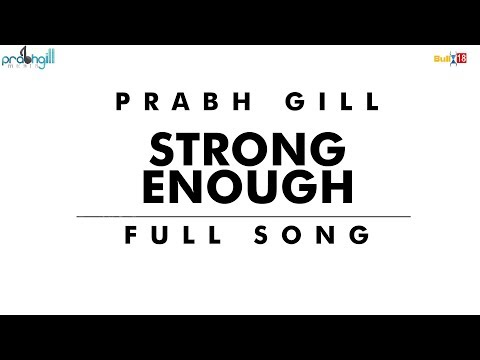 Strong Enough - Prabh Gill I Full Song I 2018